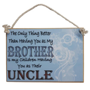 Country Printed Quality Wooden Sign BETTER BROTHER UNCLE Plaque New