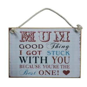 Country Printed Quality Wooden Sign Mum Stuck With You Plaque
