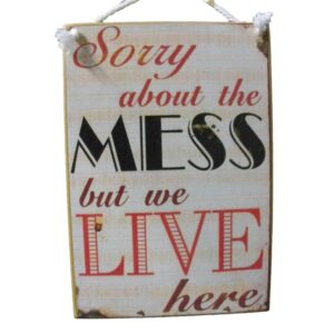 Country Printed Quality Wooden Sign Sorry About The Mess Plaque