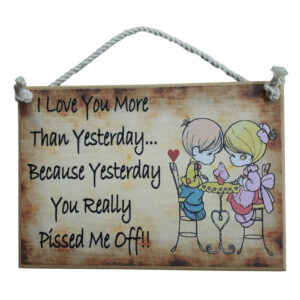 Country Printed Quality Wooden Sign I Love You More Yesterday Funny Plaque
