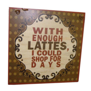 Country Printed Wooden Sign WITH ENOUGH LATTES COFFEE Plaque New