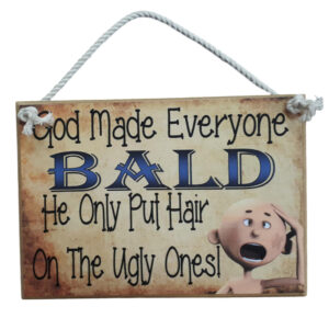 Country Printed Wooden Sign God Made Bald People Ugly Plaque