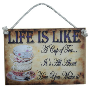 Country Printed Quality Wooden Sign Life Is Like A Cup Of Tea Funny Plaque New
