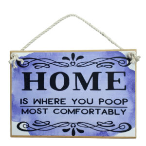 Country Printed Quality Wooden Sign HOME IS WHERE YOU POOP Funny Plaque New