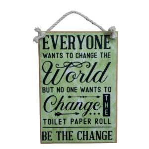 Country Printed Quality Wooden Sign CHANGE THE WORLD TOILET Plaque New