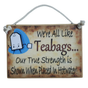 Country Printed Quality Wooden Sign ALL LIKE TEABAGS STRENGTH Plaque New