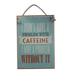 Country Printed Quality Wooden Sign Problem With Caffeine Coffee Plaque