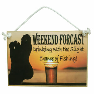 Country Printed Quality Wooden Sign WEEKEND FORECAST DRINKING FISHING Plaque New