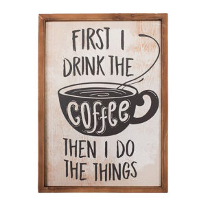 Country Wooden Printed Sign FIRST I DRINK COFFEE Framed Plaque