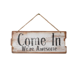 Country Rustic Wooden Sign Hanging Come In We're Awesome